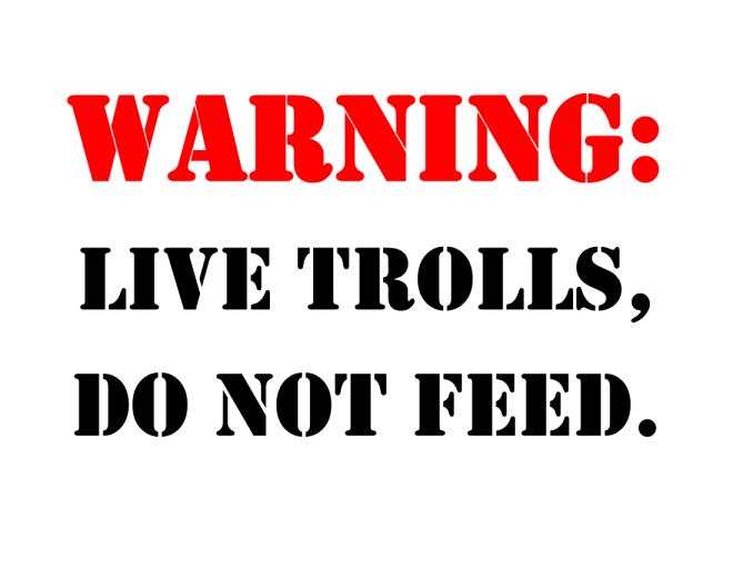 warning - live trolls do not feed